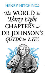 The World in Thirty Eight Chapter or Dr Johnson's Guide to Life by Henry Hitchings