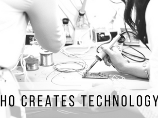 Who creates technology?