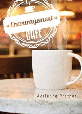 Encouragement Cafe by Adrienne Prather