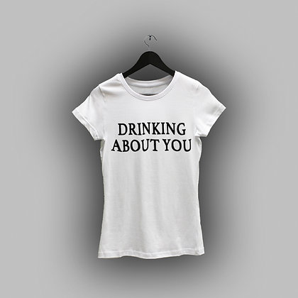 """""""Drinking about you"""""""