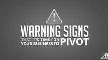Warning Signs That It's Time for Your Business to Pivot