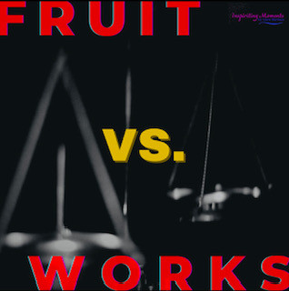 Fruit Vs. Works: What is the Difference?
