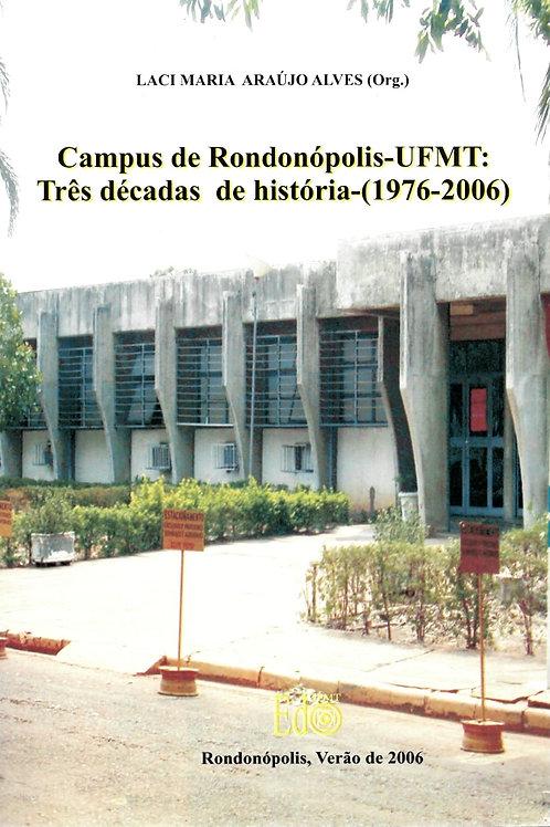 CAMPUS DE RONDONÓPOLIS – UFMT: TRÊS DÉCADAS DE HISTÓRIA-(1976-2006)