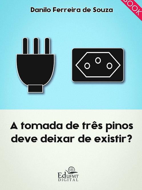 A TOMADA DE TRÊS PINOS DEVE DEIXAR DE EXISTIR?