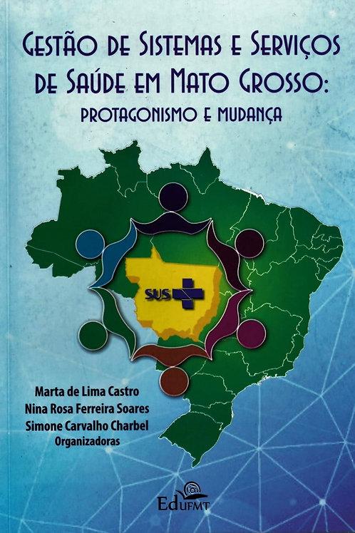 GESTÃO DE SISTEMAS E SERVIÇO DE SAÚDE EM MATO GROSSO: PROTAGONISMO E MUDANÇA
