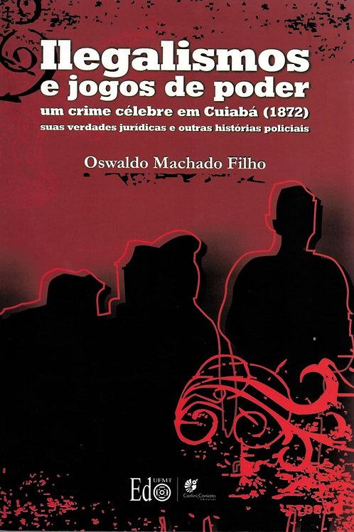 ILEGALISMOS E JOGOS DE PODER: UM CRIME CÉLEBRE EM CUIABÁ (1872). SUAS VERDADES J