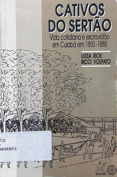 CATIVOS DO SERTÃO: VIDA COTIDIANA E ESCRAVIDÃO EM CUIABÁ EM 1850-1888