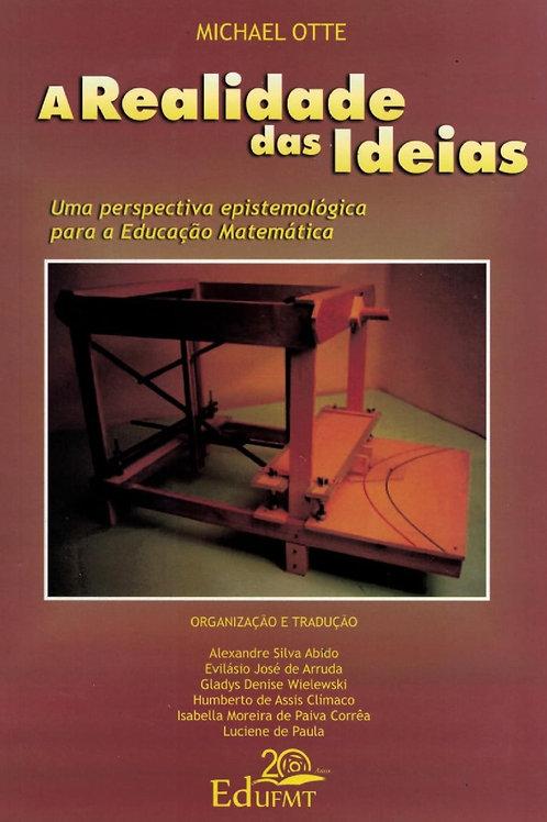 A REALIDADE DAS IDEIAS: UMA PERSPECTIVA EPISTEMOLÓGICA PARA EDUCAÇÃO MATEMÁTICA