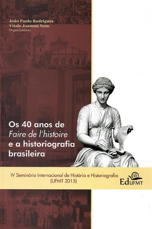 OS 40 ANOS DE FAIRE DE I'HISTOIRE E A HISTORIOGRAFIA BRASILEIRA - IV SEMINÁRIO I