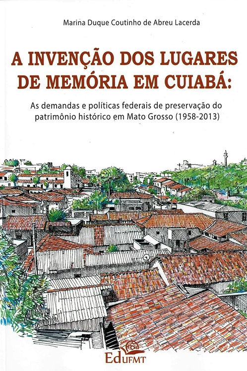 A INVENÇÃO DOS LUGARES DE MEMÓRIA EM CUIABÁ: AS DEMANDAS E POLÍTICAS FEDERAIS DE