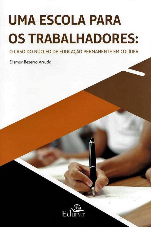 UMA ESCOLA PARA OS TRABALHADORES: O CASO DO NÚCLEO DE EDUCAÇÃO PERMANENTE EM COL
