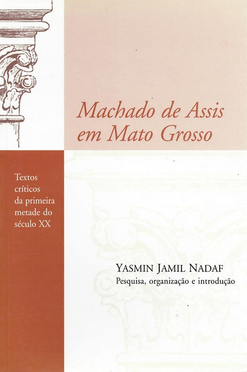 MACHADO DE ASSIS EM MATO GROSSO: TEXTOS CRÍTICOS DA PRIMEIRA METADE DO SÉCULO XX