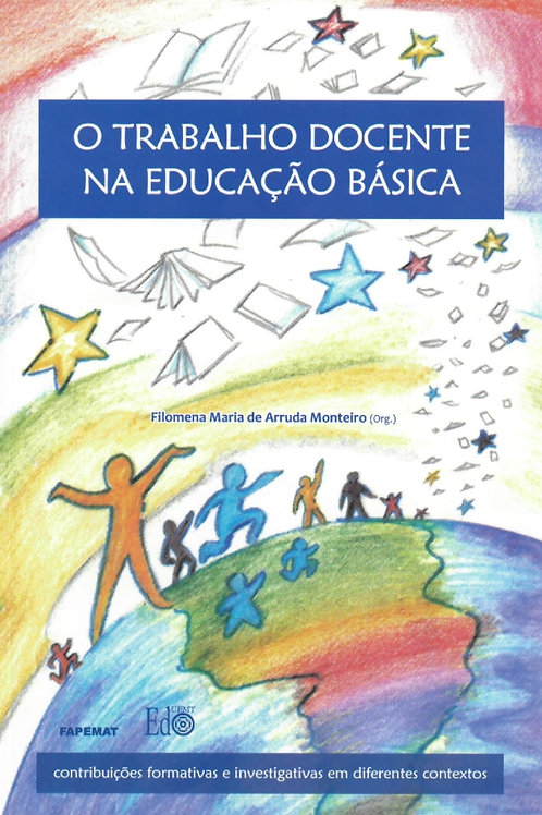 O TRABALHO DOCENTE NA EDUCAÇÃO BÁSICA: CONTRIBUIÇÕES FORMATIVAS E INVESTIGATIVAS