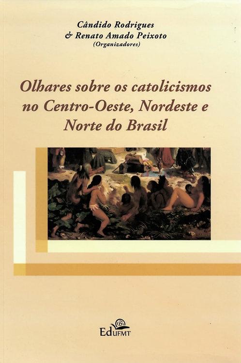 OLHARES SOBRE OS CATOLICISMOS NO CENTRO-OESTE, NORDESTE E NORTE DO BRASIL