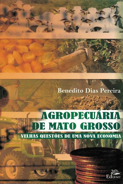 AGROPECUÁRIA DE MATO GROSSO: VELHAS QUESTÕES DE UMA NOVA ECONOMIA
