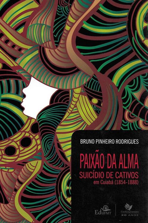 PAIXÃO DA ALMA: SUICÍDIO DE CATIVOS EM CUIABÁ (1854 -1888)