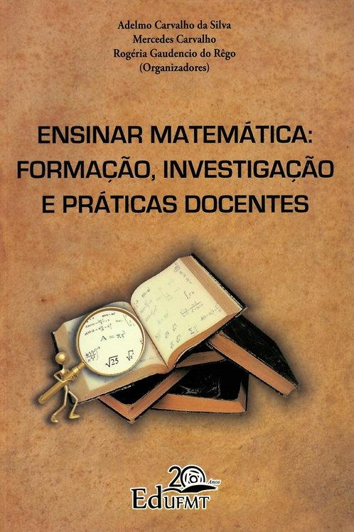 ENSINAR MATEMÁTICA: FORMAÇÃO, INVESTIGAÇÃO E PRÁTICAS DOCENTE