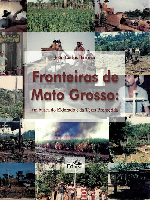 FRONTEIRAS DE MATO GROSSO: EM BUSCA DO ELDORADO E DA TERRA PROMETIDA