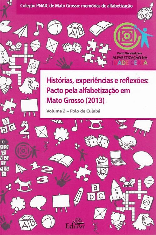 HISTÓRIAS, EXPERIÊNCIAS E REFLEXÕES: PACTO PELA ALFABETIZAÇÃO EM MT (2013) V. 2