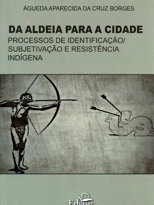 DA ALDEIA PARA A CIDADE: PROCESSOS DE IDENTIFICAÇÃO/SUBJETIVAÇÃO E RESISTÊNCIA I