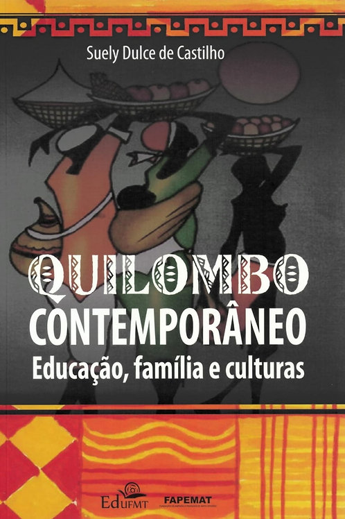 QUILOMBO CONTEMPORÂNEO EDUCAÇÃO, FAMÍLIA E CULTURAS
