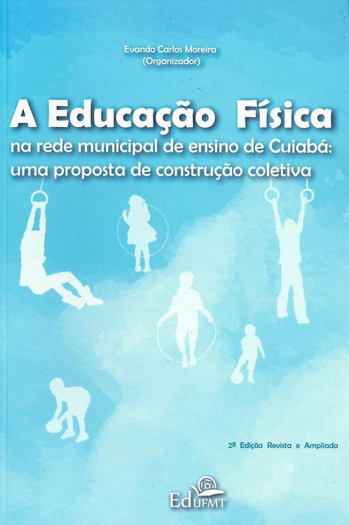 A EDUCAÇÃO FÍSICA NA REDE MUNICIPAL DE CUIABÁ: UMA PROPOSTA DE CONS[...] (2ªED.)