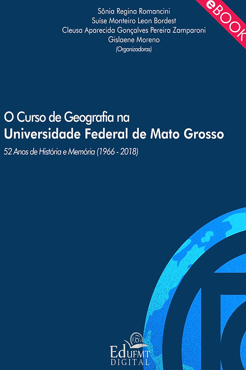 O CURSO DE GEOGRAFIA NA UFMT: 52 ANOS DE HISTÓRIA E MEMÓRIA (1966-2018)