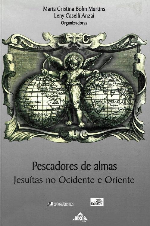 PESCADORES DE ALMAS: JESUÍTAS NO OCIDENTE E ORIENTE