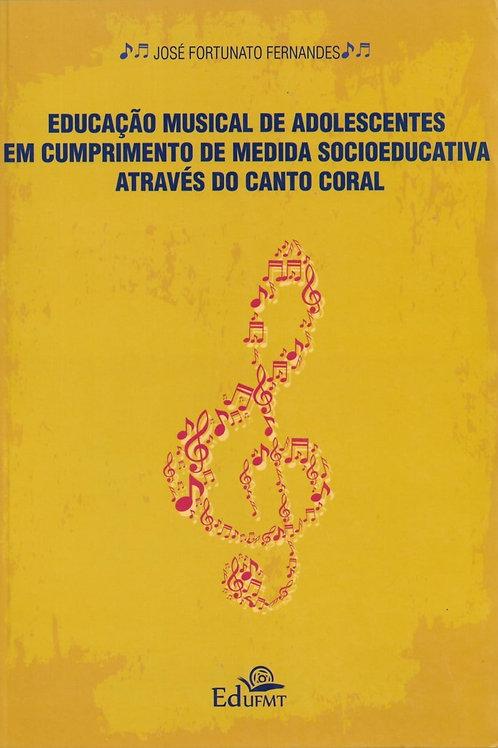EDUCAÇÃO MUSICAL DE ADOLESCENTES EM CUMPRIMENTO DE MEDIDA SOCIOEDUCATIVA ATRAVÉS