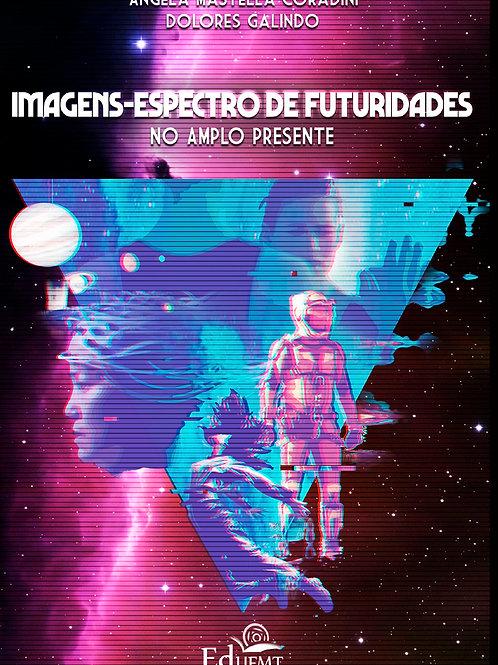 IMAGENS-ESPECTRO DE FUTURIDADES NO AMPLO PRESENTE