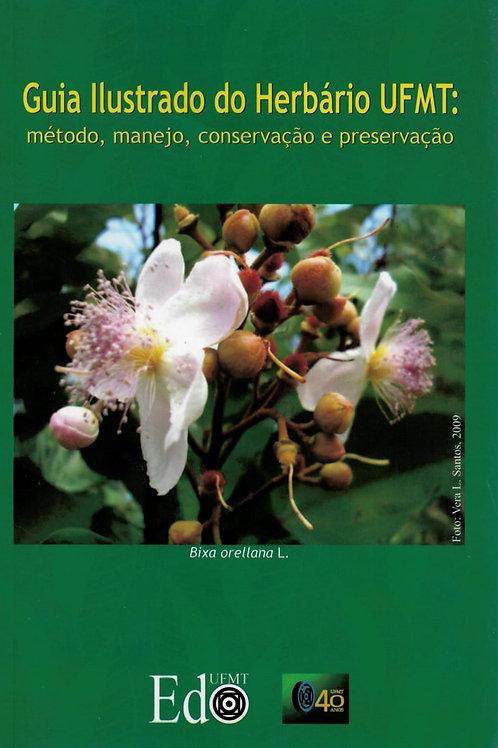 GUIA ILUSTRADO DO HERBÁRIO UFMT: MÉTODO, MANEJO, CONSERVAÇÃO E PRESERVAÇÃO