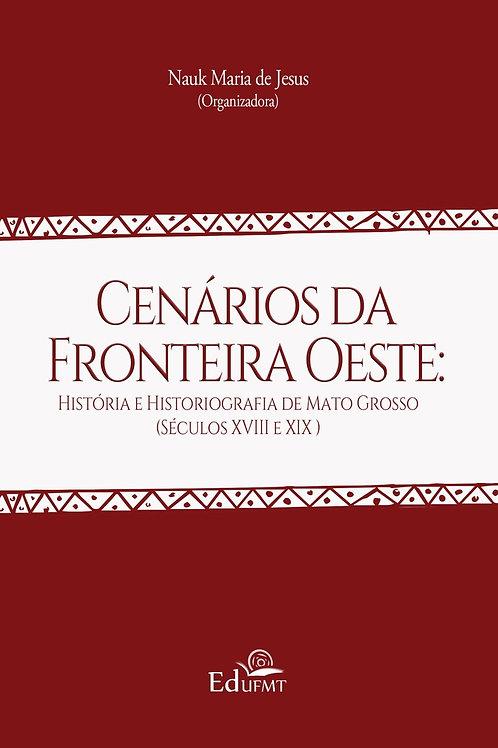 CENÁRIOS DA FRONTEIRA OESTE: HISTÓRIA E HISTORIOGRAFIA DE MATO GROSSO (SÉCULOS X