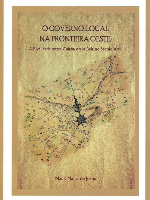 O GOVERNO LOCAL NA FRONTEIRA OESTE: A RIVALIDADE ENTRE CUIABÁ E VILA BELA NO SÉC