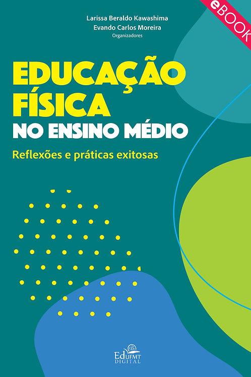 EDUCAÇÃO FÍSICA NO ENSINO MÉDIO: REFLEXÕES E PRÁTICAS EXITOSAS