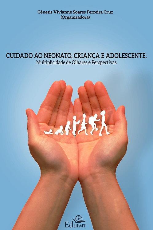 CUIDADO AO NEONATO, CRIANÇA E ADOLESCENTE: MULTIPLICIDADE DE OLHARES E PERSPECTI