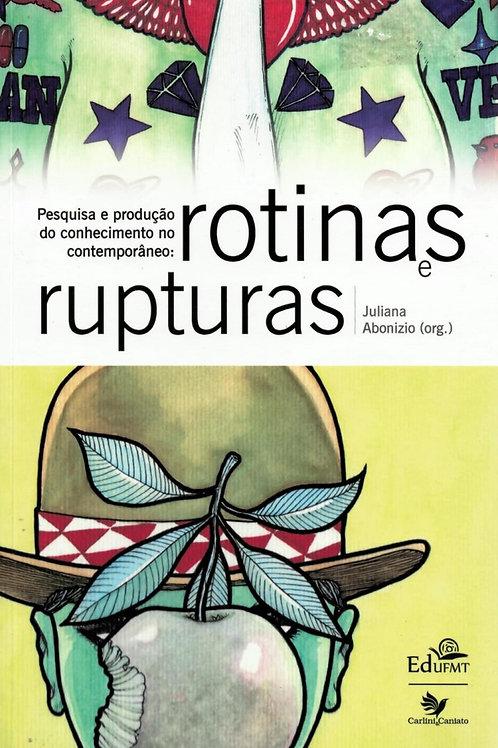 PESQUISA E PRODUÇÃO DO CONHECIMENTO NO CONTEMPORÂNEO: ROTINAS E RUPTURAS.