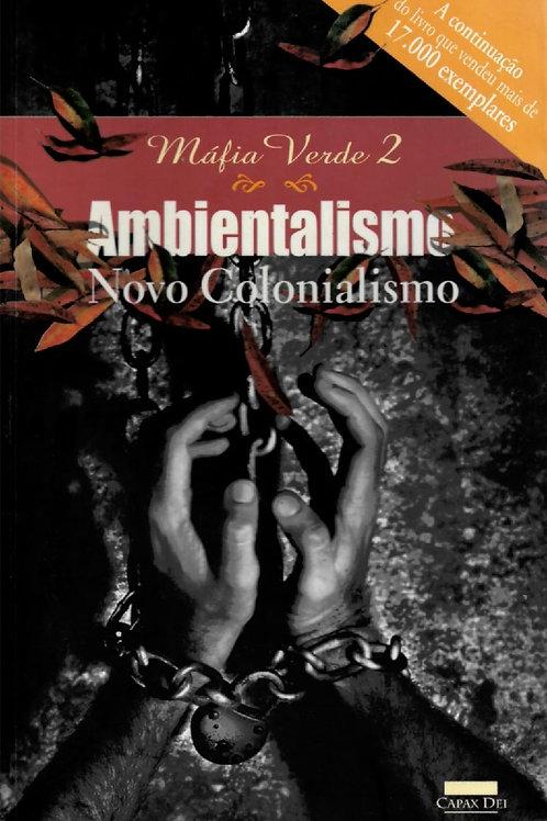MÁFIA VERDE 2: AMBIENTALISMO NOVO COLONIALISMO