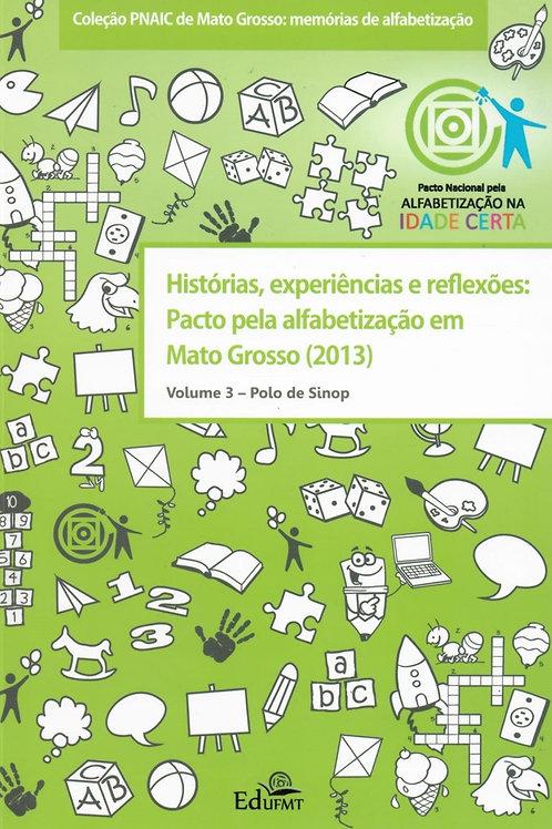 HISTÓRIAS, EXPERIÊNCIAS E REFLEXÕES: PACTO PELA ALFABETIZAÇÃO EM MT (2013) V. 3