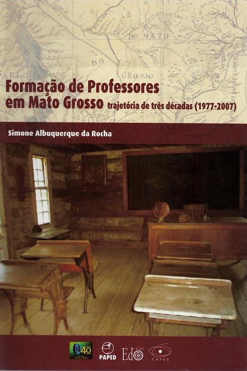 FORMAÇÃO DE PROFESSORES EM MATO GROSSO TRAJETÓRIA DE TRÊS DÉCADAS (1977-2007)