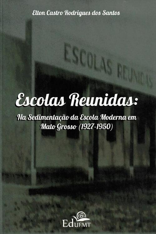 ESCOLAS REUNIDAS: NA SEDIMENTAÇÃO DA ESCOLA MODERNA EM MATO GROSSO (1927-1950)