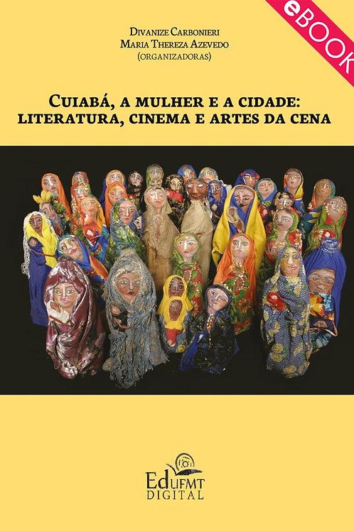 CUIABÁ, A MULHER E A CIDADE: LITERATURA, CINEMA E ARTES DA CENA