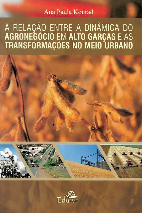 A RELAÇÃO ENTRE A DINÂMICA DO AGRONEGÓCIO EM ALTO GARÇAS E AS TRANSFORMAÇÕES NO
