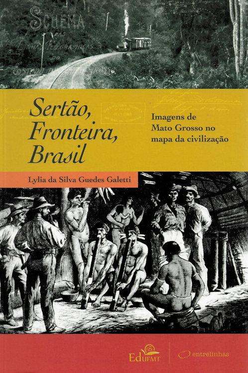 SERTÃO, FRONTEIRA, BRASIL: IMAGENS DE MATO GROSSO NO MAPA DA CIVILIZAÇÃO