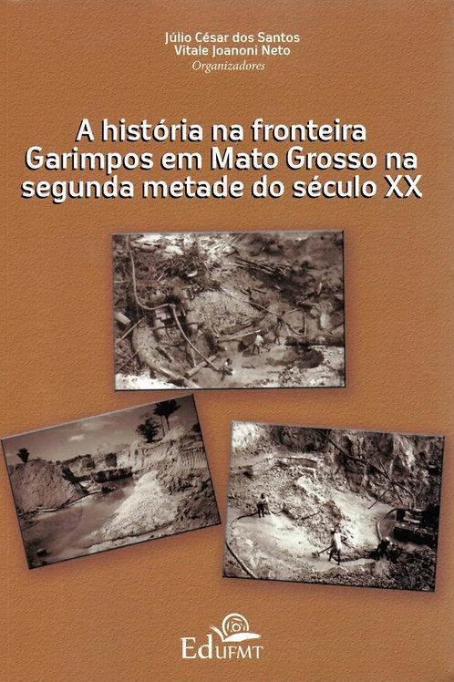 A HISTÓRIA NA FRONTEIRA: GARIMPOS EM MATO GROSSO NA SEGUNDA METADE DO SÉCULO XX