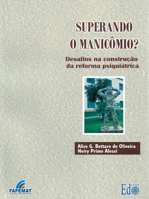 SUPERANDO O MANICÔMIO? DESAFIOS NA CONSTRUÇÃO DE REFORMA PSIQUIÁTRICA