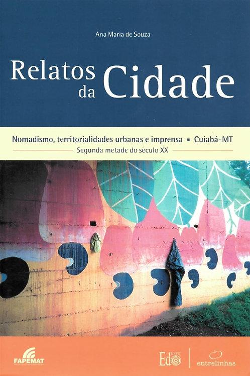 RELATOS DA CIDADE: NOMADISMO, TERRITORIALIDADES URBANAS E IMPRENSA. CUIABÁ-MT. S