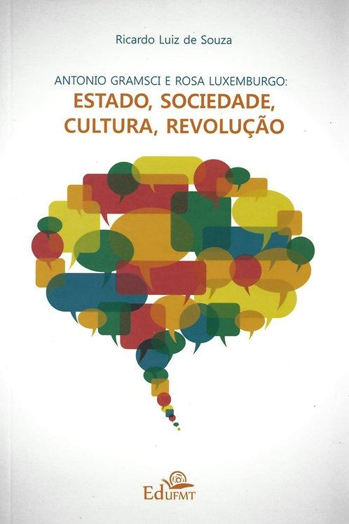 ANTONIO GRAMSCI E ROSA LUXEMBURGO: ESTADO, SOCIEDADE, CULTURA, REVOLUÇÃO
