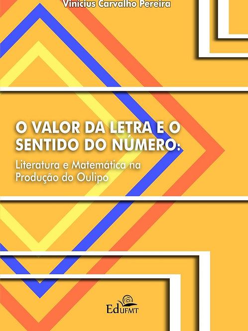O VALOR DA LETRA E O SENTIDO DO NÚMERO: LITERATURA E MATEMÁTICA NA PRODUÇÃO DO O