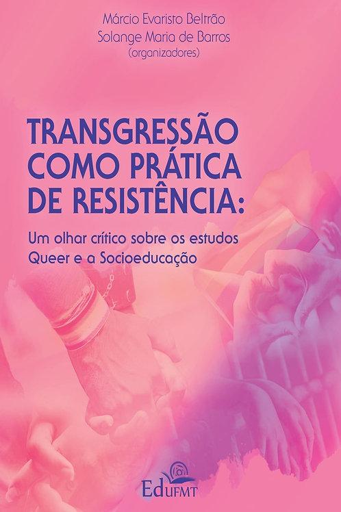 TRANSGRESSÃO COMO PRÁTICA DE RESISTÊNCIA: UM OLHAR CRÍTICO SOBRE OS ESTUDOS QUEE