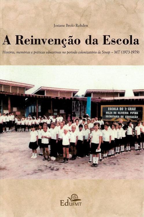 A REINVENÇÃO DA ESCOLA: HISTÓRIA, MEMÓRIAS E PRÁTICAS EDUCATIVAS NO PERÍODO COLO